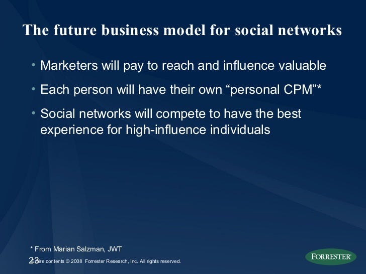 The future business model for social networks <ul><li>Marketers will pay to reach and influence valuable  </li></ul><ul><l...