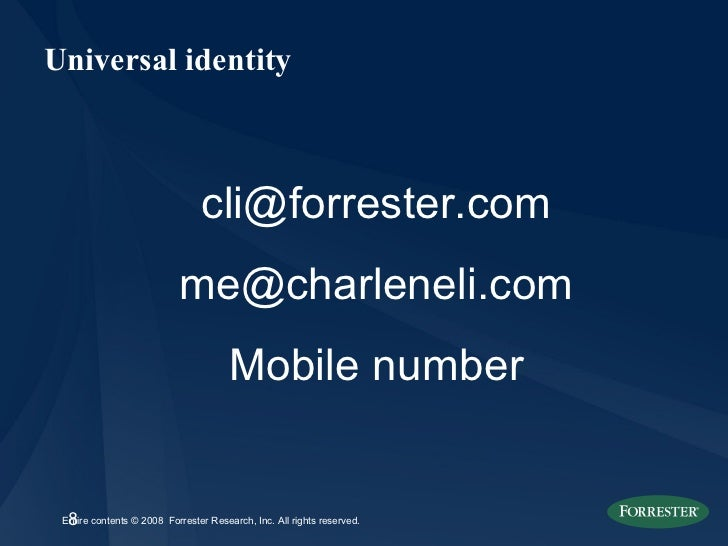 Universal identity <ul><li>[email_address] </li></ul><ul><li>[email_address] </li></ul><ul><li>Mobile number </li></ul>
