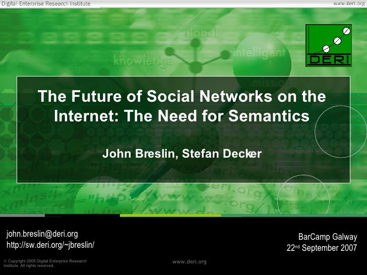 The Future of Social Networks on the Internet: The Need for Semantics John Breslin, Stefan Decker [email_address] http://s...