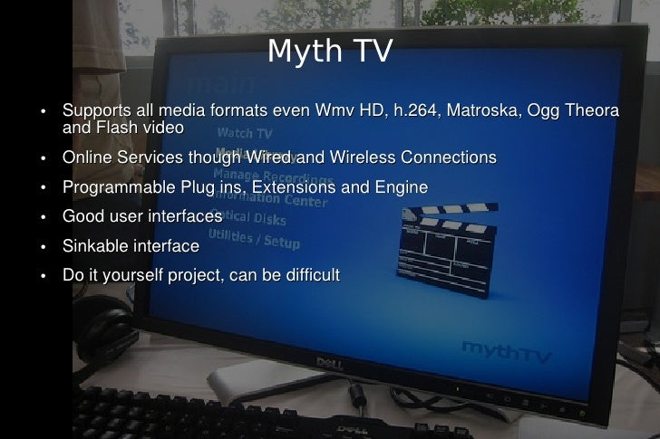 Myth TV ●   Supports all media formats even Wmv HD, h.264, Matroska, Ogg Theora     and Flash video ●   Online Services th...