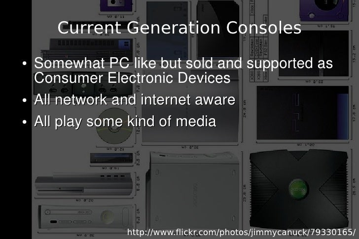 Current Generation Consoles ●   Somewhat PC like but sold and supported as     Consumer Electronic Devices ●   All network...