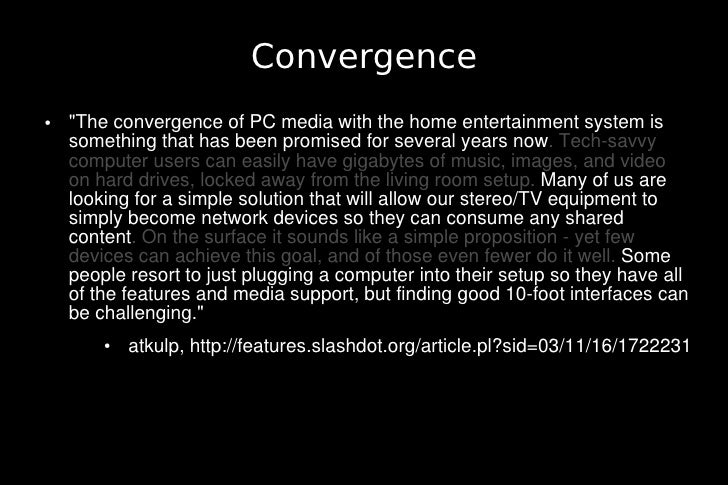 Convergence ●   quot;The convergence of PC media with the home entertainment system is     something that has been promise...