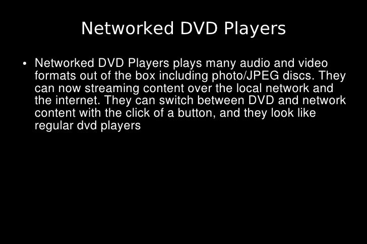 Networked DVD Players ●   Networked DVD Players plays many audio and video     formats out of the box including photo/JPEG...
