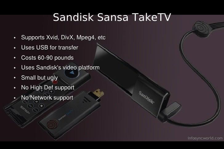 Sandisk Sansa TakeTV ●   Supports Xvid, DivX, Mpeg4, etc ●   Uses USB for transfer ●   Costs 60-90 pounds ●   Uses Sandisk...
