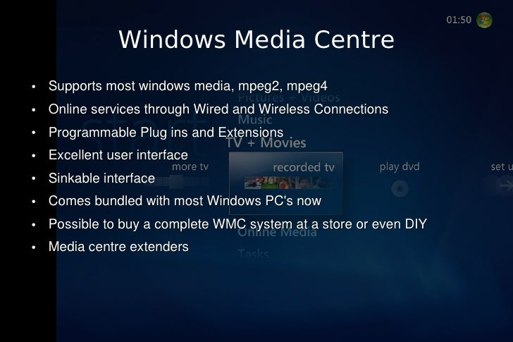 Windows Media Centre ●   Supports most windows media, mpeg2, mpeg4 ●   Online services through Wired and Wireless Connecti...