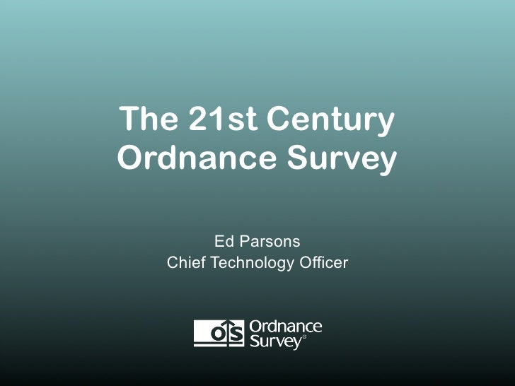 The 21st Century Ordnance Survey           Ed Parsons   Chief Technology Officer