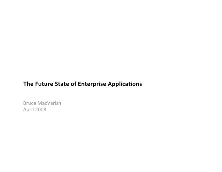 The Future State of Enterprise Applica5ons   Bruce MacVarish  April 2008