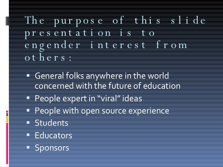 The purpose of this slide presentation is to engender interest from others: <ul><li>General folks anywhere in the world co...