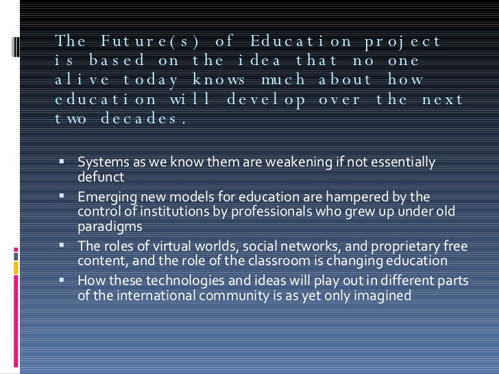 The Future(s) of Education project is based on the idea that no one alive today knows much about how education will develo...