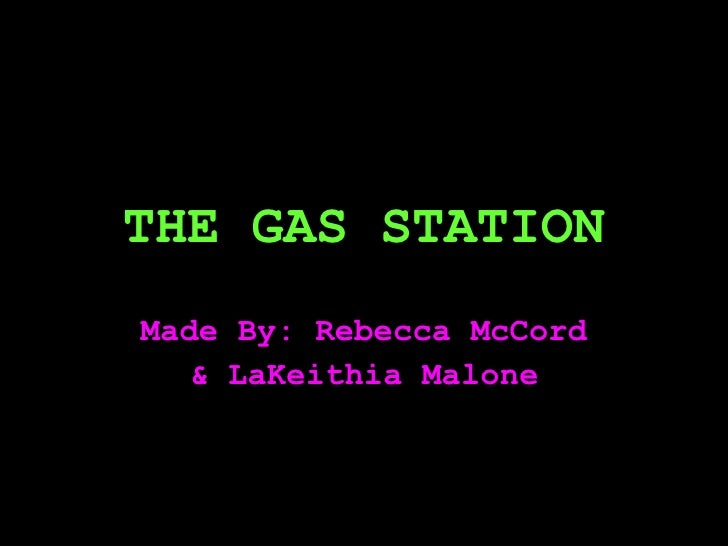 THE GAS STATION Made By: Rebecca McCord & LaKeithia Malone