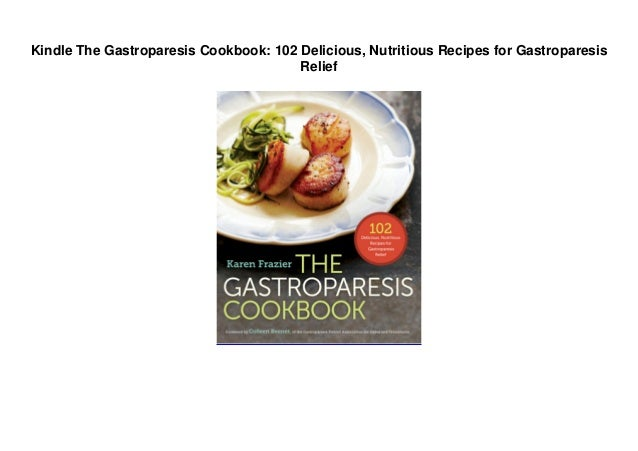 Kindle The Gastroparesis Cookbook: 102 Delicious, Nutritious Recipes for Gastroparesis Relief