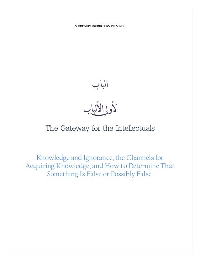 SUBMISSION PRODUCTIONS PRESENTS: ‫لباب‬‫ا‬ ‫يل‬‫و‬‫أل‬‫لباب‬‫أل‬‫ا‬ The Gateway for the Intellectuals Knowledge and Ignora...