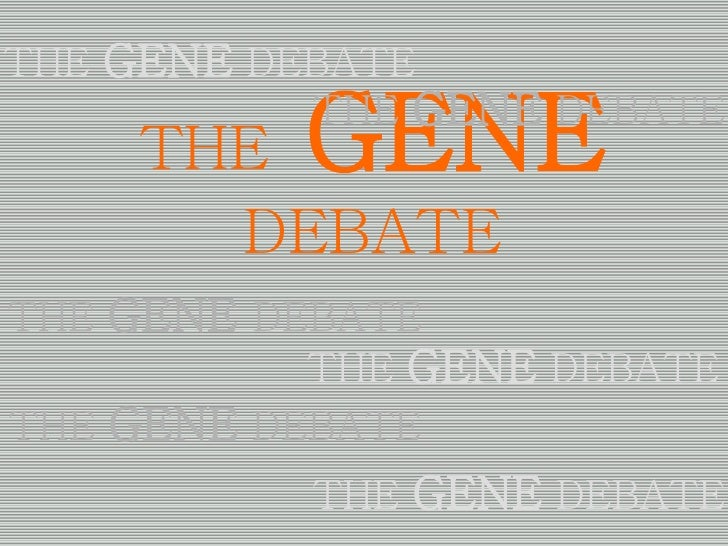 THE   GENE   DEBATE THE   GENE   DEBATE THE   GENE  DEBATE THE   GENE  DEBATE THE   GENE   DEBATE THE   GENE   DEBATE THE ...