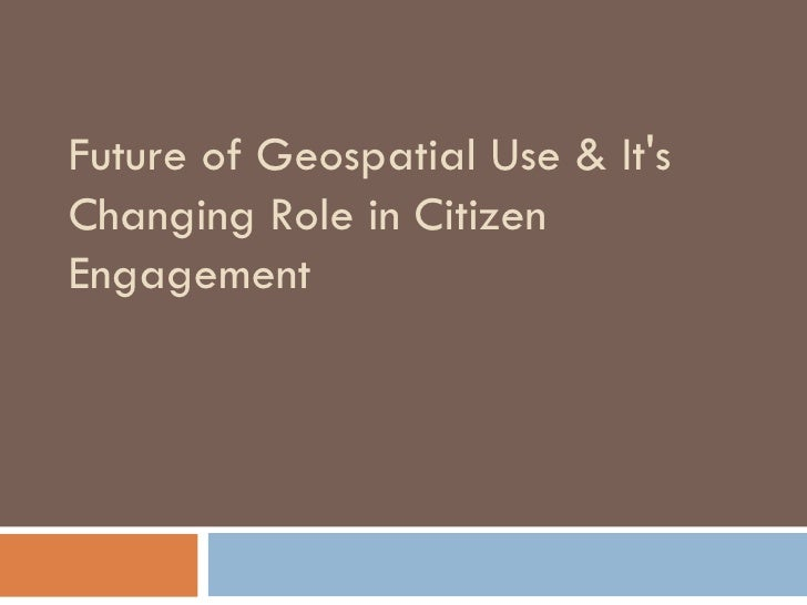 Future of Geospatial Use & It's Changing Role in Citizen Engagement