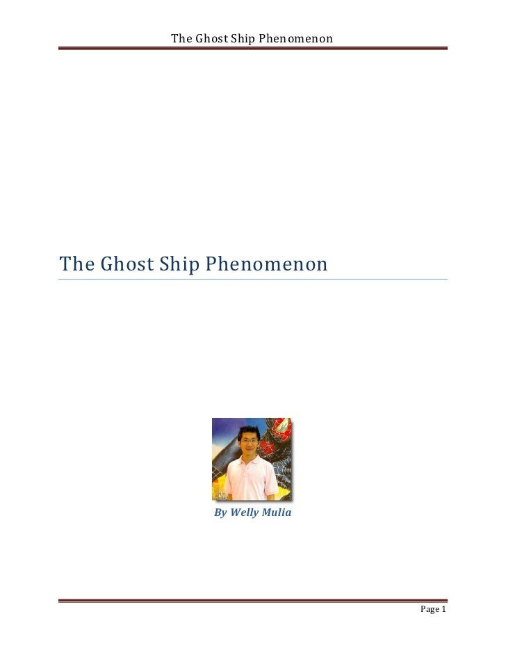 The Ghost Ship PhenomenonThe Ghost Ship Phenomenon                By Welly Mulia                                      Page 1