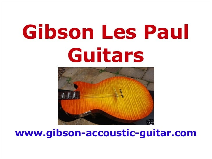 Gibson Les Paul Guitars www.gibson-accoustic-guitar.com