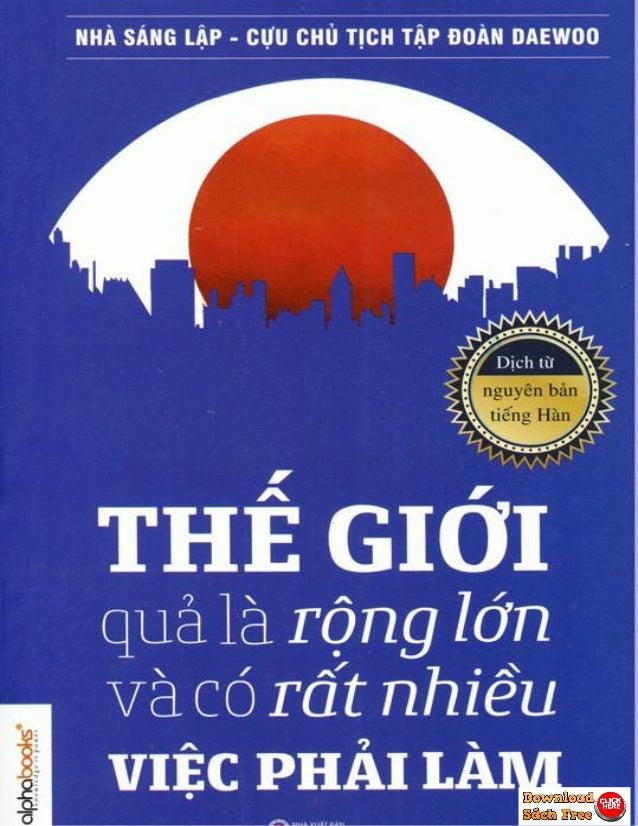 Thế Giới Quả Là Rộng Lớn Và Có Rất Nhiều Việc Phải Làm Kim Woo Choong Chia sẻ ebook: https://downloadsachfree.com Follow u...