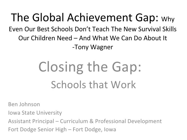 The Global Achievement Gap:  Why Even Our Best Schools Don't Teach The New Survival Skills Our Children Need – And What We...