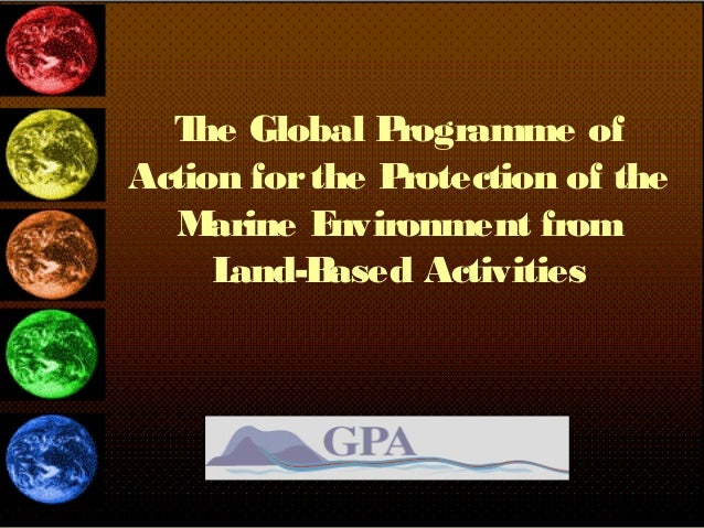 The Global Programme of Action forthe Protection of the Marine Environment from Land-Based Activities