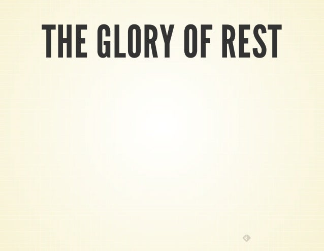 THE GLORY OF REST