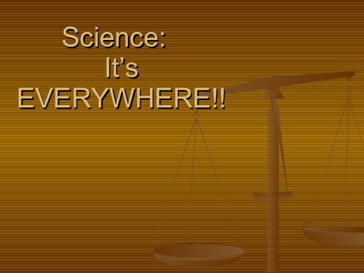 Science:  It's EVERYWHERE!!