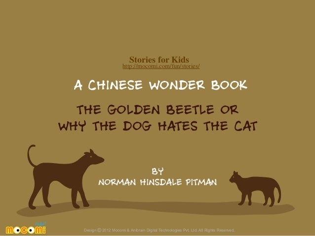 Stories for Kids  http://mocomi.com/fun/stories/  A CHINESE WONDER BOOK THE GOLDEN BEETLE OR WHY THE DOG HATES THE CAT BY ...