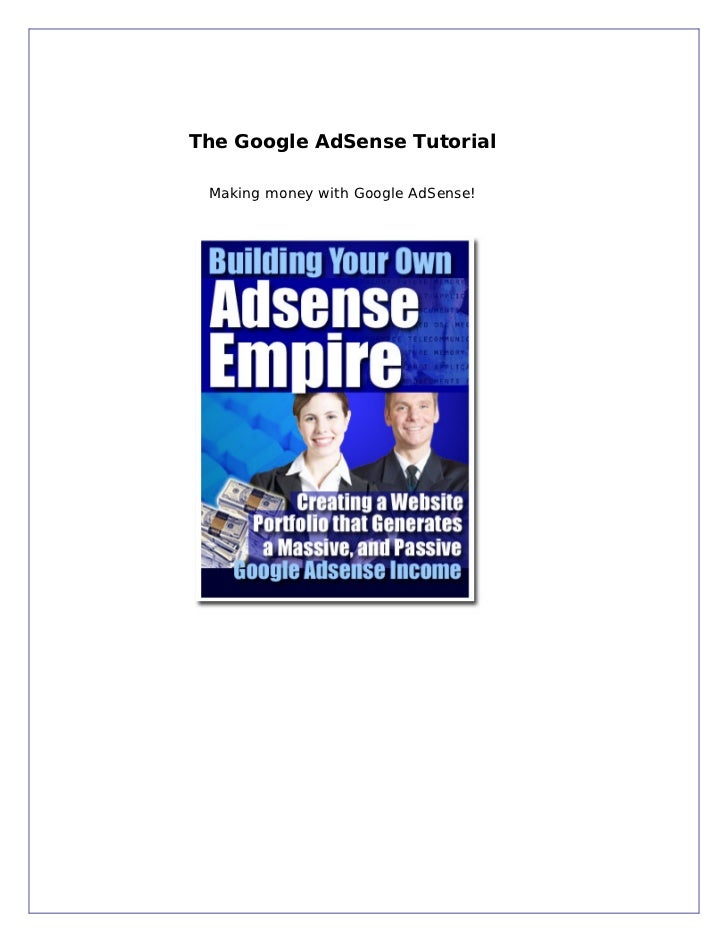 The Google AdSense Tutorial Making money with Google AdSense!
