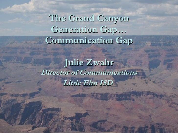 The Grand Canyon Generation Gap… Communication Gap Julie Zwahr Director of Communications Little Elm ISD