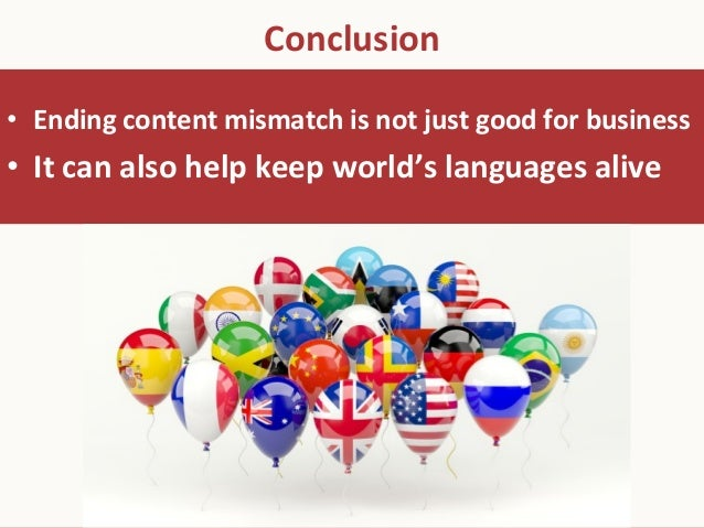 Conclusion   • Ending  content  mismatch  is  not  just  good  for  business   • It  can  also ...