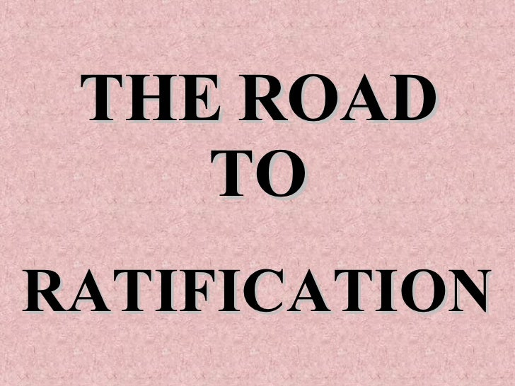 THE ROAD TO RATIFICATION