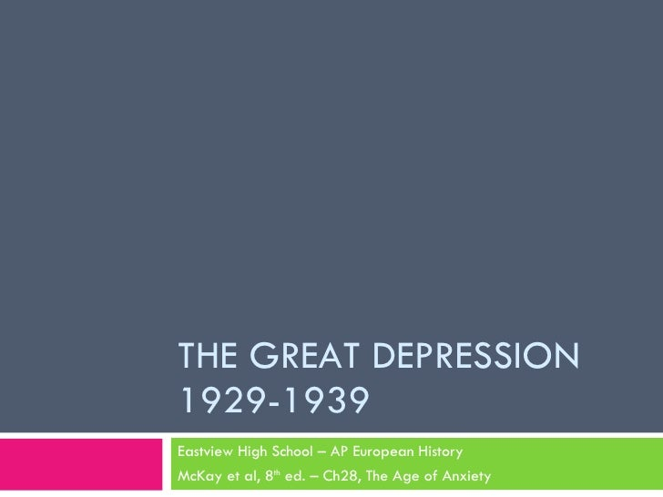 THE GREAT DEPRESSION 1929-1939 Eastview High School – AP European History McKay et al, 8 th  ed. – Ch28, The Age of Anxiety