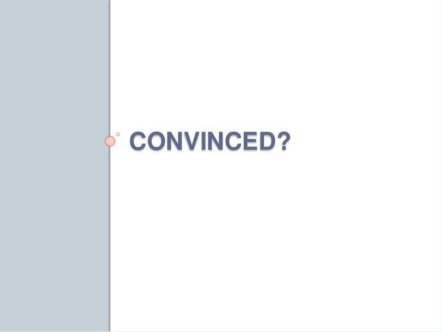 CONVINCED?