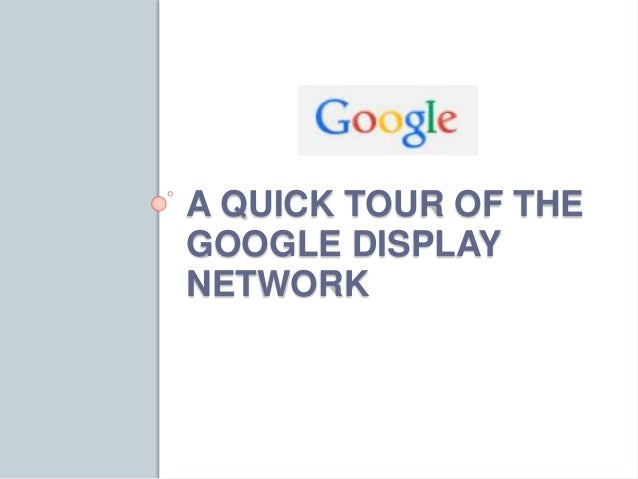 A QUICK TOUR OF THE  GOOGLE DISPLAY  NETWORK