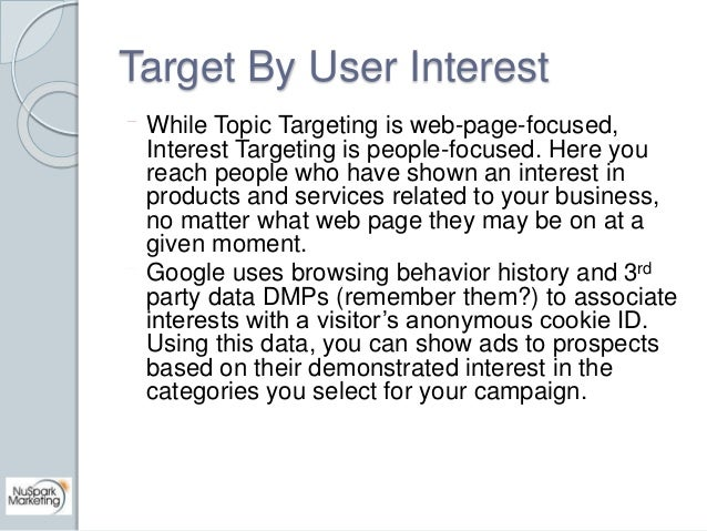 Target By User Interest  While Topic Targeting is web-page-focused,  Interest Targeting is people-focused. Here you  reach...