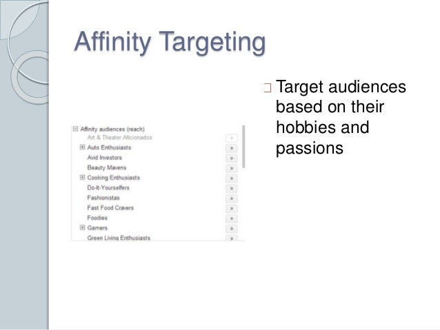 Affinity Targeting  Target audiences  based on their  hobbies and  passions