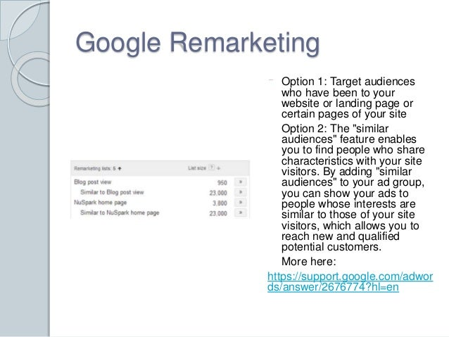 Google Remarketing  Option 1: Target audiences  who have been to your  website or landing page or  certain pages of your s...