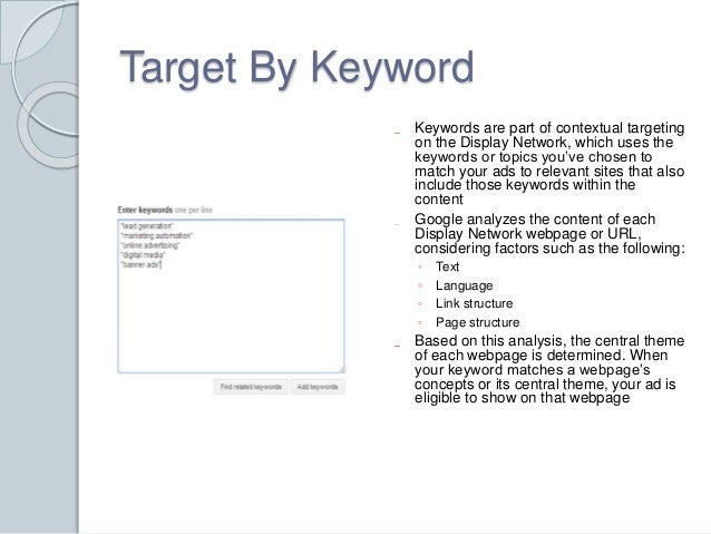 Target By Keyword  Keywords are part of contextual targeting  on the Display Network, which uses the  keywords or topics y...
