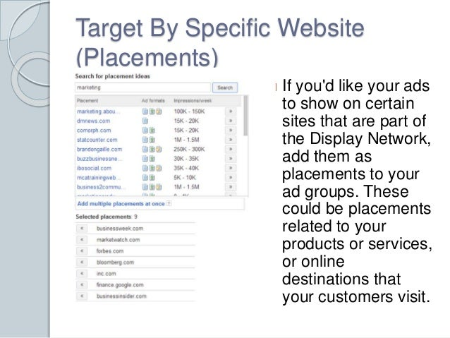 Target By Specific Website  (Placements)  If you'd like your ads  to show on certain  sites that are part of  the Display ...