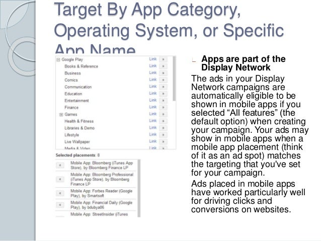 Target By App Category,  Operating System, or Specific  App Name Apps are part of the  Display Network  The ads in your Di...