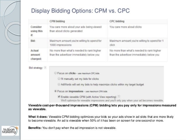 Display Bidding Options: CPM vs. CPC  Viewable cost-per-thousand impressions (CPM) bidding lets you pay only for impressio...