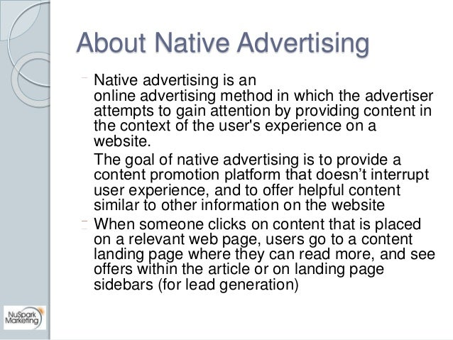About Native Advertising  Native advertising is an  online advertising method in which the advertiser  attempts to gain at...