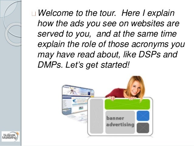 Welcome to the tour. Here I explain  how the ads you see on websites are  served to you, and at the same time  explain the...