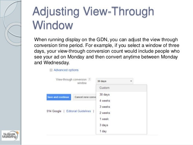 Adjusting View-Through  Window  When running display on the GDN, you can adjust the view through  conversion time period. ...