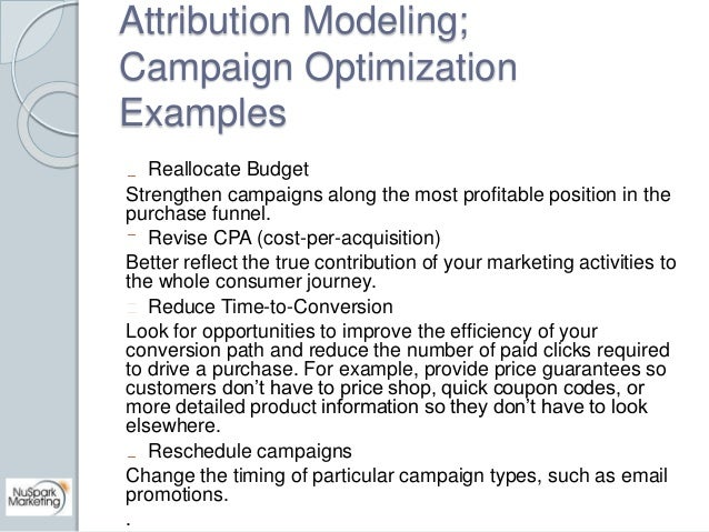 Attribution Modeling;  Campaign Optimization  Examples  Reallocate Budget  Strengthen campaigns along the most profitable ...