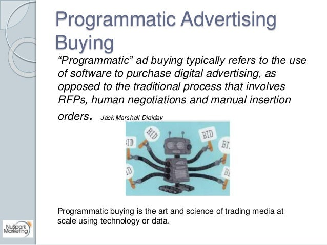 """Programmatic Advertising  Buying  """"Programmatic"""" ad buying typically refers to the use  of software to purchase digital ad..."""