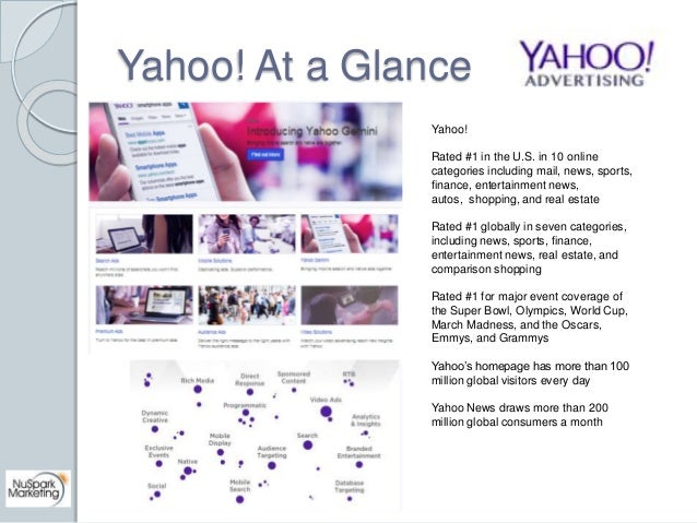 Yahoo! At a Glance  Yahoo!  Rated #1 in the U.S. in 10 online  categories including mail, news, sports,  finance, entertai...