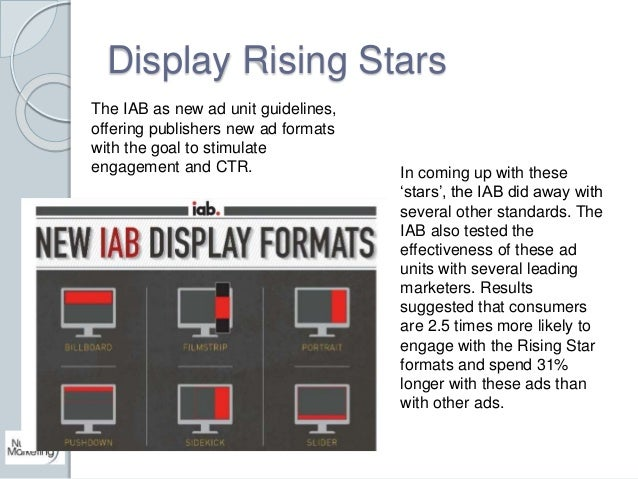 Display Rising Stars  In coming up with these  'stars', the IAB did away with  several other standards. The  IAB also test...