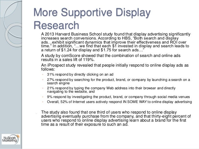 More Supportive Display  Research  A 2013 Harvard Business School study found that display advertising significantly  incr...