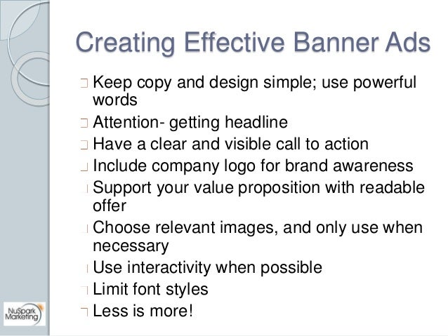 Creating Effective Banner Ads  Keep copy and design simple; use powerful  words  Attention- getting headline  Have a clear...