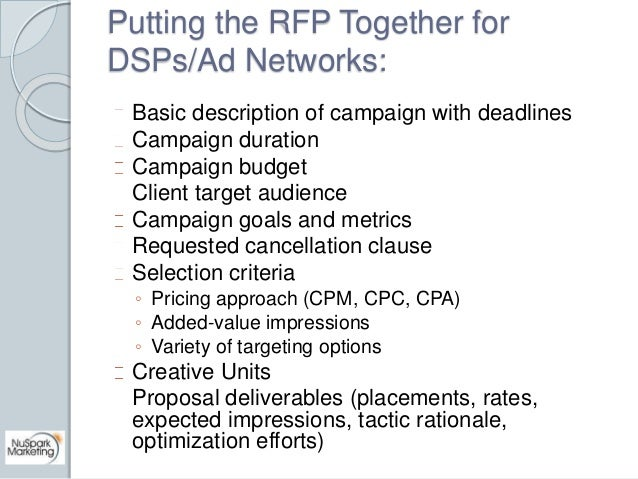 Putting the RFP Together for  DSPs/Ad Networks:  Basic description of campaign with deadlines  Campaign duration  Campaign...